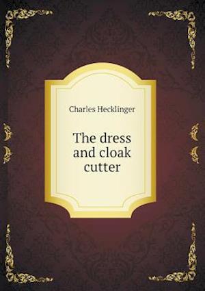 The Dress and Cloak Cutter af Charles Hecklinger