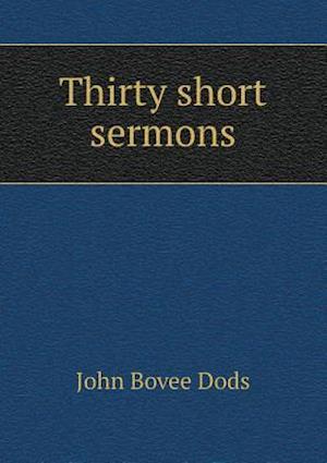 Thirty Short Sermons af John Bovee Dods