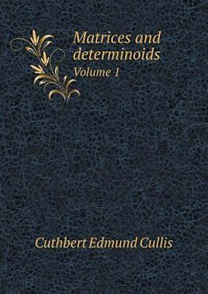 Matrices and Determinoids Volume 1 af Cuthbert Edmund Cullis