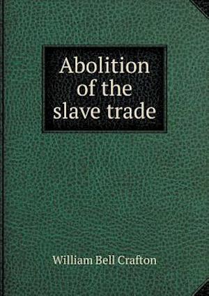 Abolition of the Slave Trade af William Bell Crafton