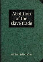Abolition of the Slave Trade af William Bell Crafton