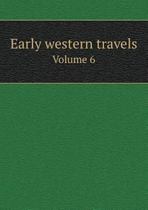 Early Western Travels Volume 6 af Reuben Gold Thwaites