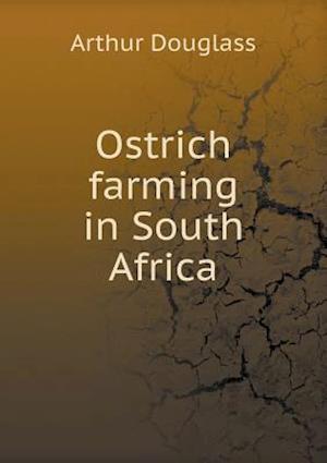 Ostrich Farming in South Africa af Arthur Douglass