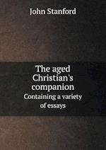 The Aged Christian's Companion Containing a Variety of Essays af John Stanford