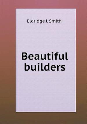 Beautiful Builders af Eldridge J. Smith