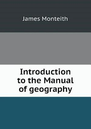Introduction to the Manual of Geography af James Monteith