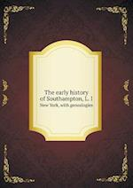 The Early History of Southampton, L. I New York, with Genealogies af George Rogers Howell