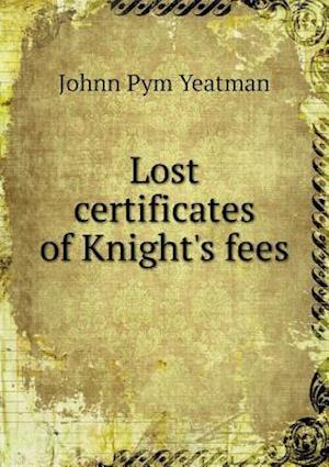 Lost Certificates of Knight's Fees af Johnn Pym Yeatman