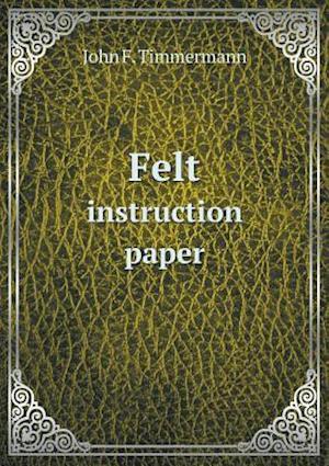 Felt Instruction Paper af John F. Timmermann