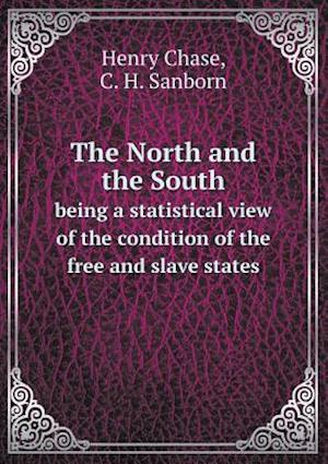 The North and the South Being a Statistical View of the Condition of the Free and Slave States af Henry Chase