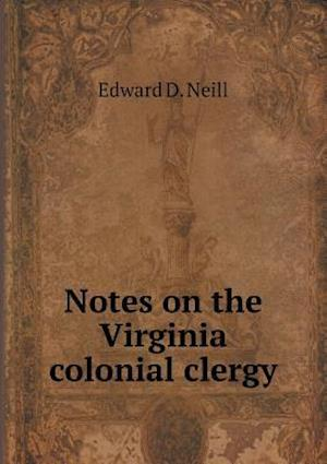 Notes on the Virginia Colonial Clergy af Edward Duffield Neill