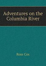 Adventures on the Columbia River af Ross Cox