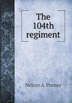 The 104th Regiment af Nelson A. Pinney