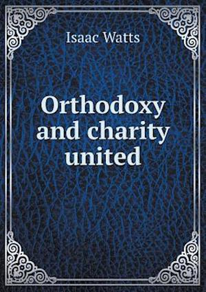 Orthodoxy and Charity United af Isaac Watts