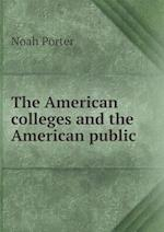 The American Colleges and the American Public af Noah Porter