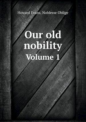 Our Old Nobility Volume 1 af Howard Evans