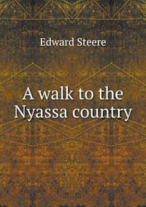 A Walk to the Nyassa Country af Edward Steere