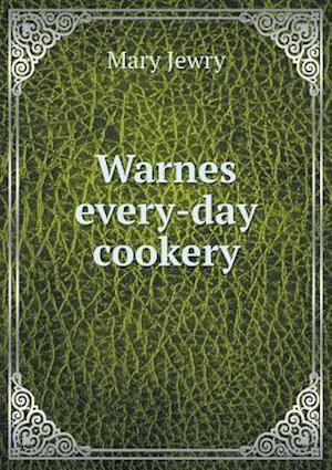 Warnes Every-Day Cookery af Mary Jewry