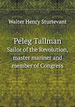 Peleg Tallman Sailor of the Revolution, Master Mariner and Member of Congress af Walter Henry Sturtevant