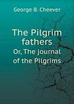 The Pilgrim Fathers Or, the Journal of the Pilgrims af George Barrell Cheever