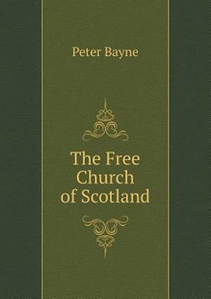 The Free Church of Scotland af Peter Bayne