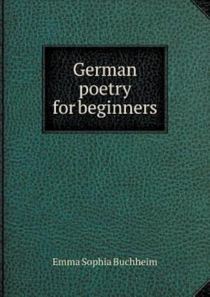 German Poetry for Beginners af Emma Sophia Buchheim