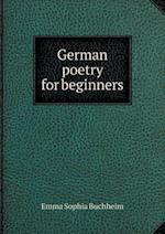 German Poetry for Beginners af Emma Sophia Buchheim