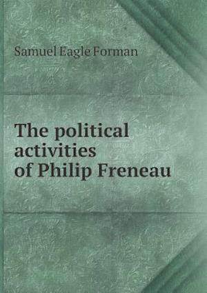 The Political Activities of Philip Freneau af Samuel Eagle Forman