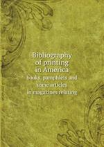 Bibliography of Printing in America Books, Pamphlets and Some Articles in Magazines Relating af George Thomas Watkins