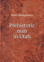 Prehistoric Man in Utah af Henry Montgomery