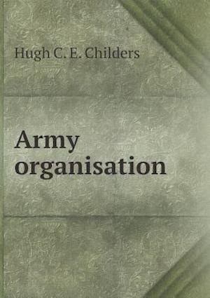 Army Organisation af Hugh C. E. Childers