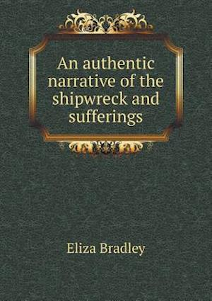 An Authentic Narrative of the Shipwreck and Sufferings af Eliza Bradley