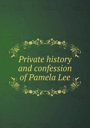 Private History and Confession of Pamela Lee af Augustus Dimick