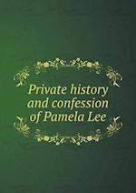 Private History and Confession of Pamela Lee af Augustus Dimick