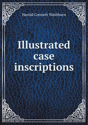 Illustrated Case Inscriptions af Harold Connett Washburn