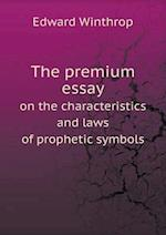 The Premium Essay on the Characteristics and Laws of Prophetic Symbols af Edward Winthrop