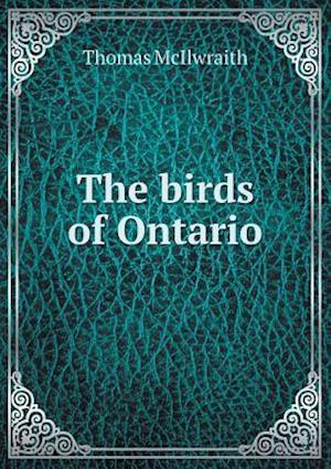 The Birds of Ontario af Thomas McIlwraith