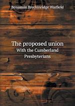 The Proposed Union with the Cumberland Presbyterians af Benjamin Breckinridge Warfield