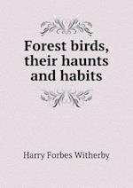 Forest Birds, Their Haunts and Habits af Harry Forbes Witherby