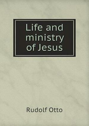 Life and Ministry of Jesus af Rudolf Otto