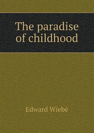 The Paradise of Childhood af Edward Wiebe