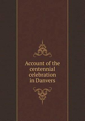 Account of the Centennial Celebration in Danvers af Mass Danvers