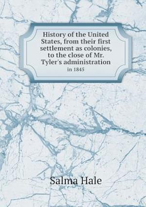 History of the United States, from Their First Settlement as Colonies, to the Close of Mr. Tyler's Administration in 1845 af Salma Hale