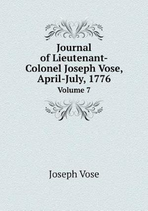 Journal of Lieutenant-Colonel Joseph Vose, April-July, 1776 Volume 7 af Henry Winchester Cunningham, Joseph Vose