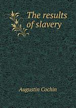 The Results of Slavery af Augustin Cochin