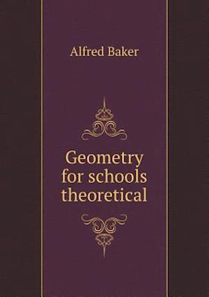 Geometry for Schools Theoretical af Alfred Baker