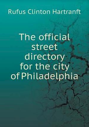 The Official Street Directory for the City of Philadelphia af Rufus Clinton Hartranft