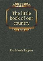 The Little Book of Our Country af Eva March Tappan