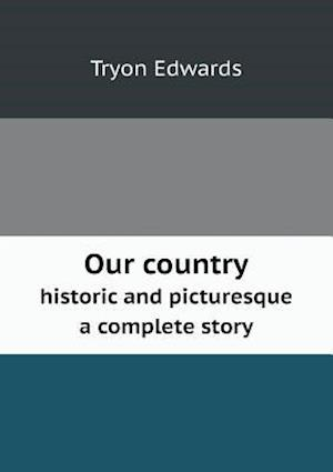 Our Country Historic and Picturesque a Complete Story af Tryon Edwards