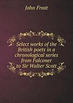 Select Works of the British Poets in a Chronological Series from Falconer to Sir Walter Scott af John Frost